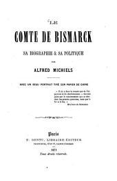 Le Comte de Bismarck: Sa biographie & sa politique. Par Alfred Michiels. Avec un beau portrait tiré sur papier de Chine