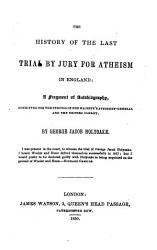 The History Of The Last Trial By Jury For Atheism In England A Fragment Of Autobiography Book PDF