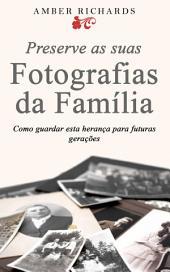 Preserve as suas Fotografias da Família - Como guardar esta herança para futuras gerações