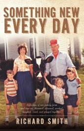 Something New Every Day: A farm family that: dreamed; worked; laughed; cried; & prayed together