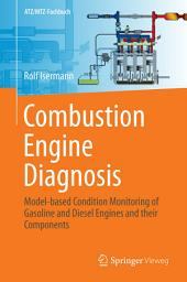 Combustion Engine Diagnosis: Model-based Condition Monitoring of Gasoline and Diesel Engines and their Components