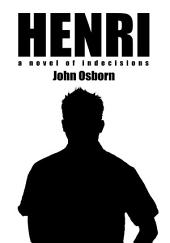Henri: a novel of indecisions
