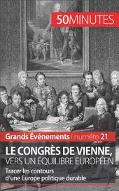 Le congrès de Vienne, vers un équilibre européen: Tracer les contours d'une Europe politique durable