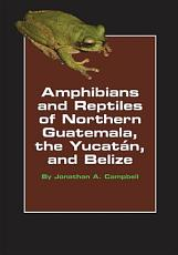 Amphibians and Reptiles of Northern Guatemala  the Yucatan  and Belize PDF