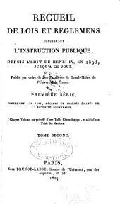 Recueil de lois et règlemens concernant l'instruction publique: depuis l'édit de Henri iv en 1598, jusqu'à ce jour. Publié par ordre du ... Grand-Maître de l'Université de France, Volume2