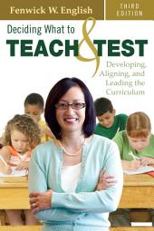 Deciding What to Teach and Test: Developing, Aligning, and Leading the Curriculum, Edition 3