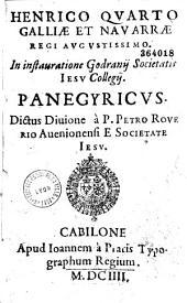 Henrico Quarto Galliae et Navarrae Regi Augustissimo. In instauratione Godranij Societatis Iesu Collegij. Panegyricus. Dictus Diuione à P. Petro Roverio...