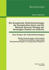 Die Europäische Sicherheitsstrategie der Europäischen Union und die National Security Strategy der Vereinigten Staaten von Amerika - eine Analyse der Sicherheitsstrategien: Welche Entwicklungen, Unterschiede und Gemeinsamkeiten zeigen beide Sicherheitsstrategien im analytischen Vergleich?