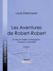 Les Aventures de Robert-Robert: Et de son fidèle compagnon Toussaint Lavenette -, Volume1