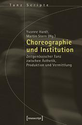 Choreographie und Institution: Zeitgenössischer Tanz zwischen Ästhetik, Produktion und Vermittlung