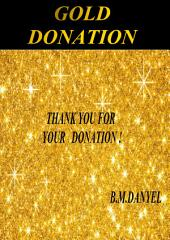 ONLY for VIPs - GOLD DONATION: If you like my books , please help support development by buying this book donation . This book is itself a donation that encourages me to continue to work and develop . Thank you for your donation ! B.M.DANYEL