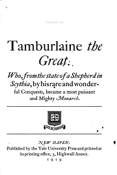 Tamburlaine the Great: Who, from the State of a Shepherd in Scythia, by His Rare and Wonderful Conquests, Became a Most Puissant and Mighty Monarch