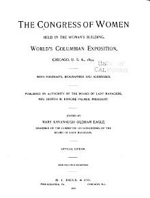 The Congress of Women Held in the Woman s Building  World Columbian Exposition  Chicago  U S A   1893 with Portraits  Biographies  and Addresses   Published by Authority of the Board of Lady Managers     PDF