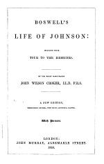 Boswell's Life of Johnson: including their Tour to the Hebrides. By the Right Honourable John Wilson Croker ... A new edition, thorougly revised, with much additional matter. With portraits