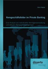 """Kerngesch""""ftsfelder im Private Banking: Eine Analyse von individueller Verm""""gensverwaltung und aktivem Wertpapiermanagement"""