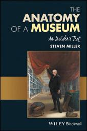 The Anatomy of a Museum: An Insider's Text