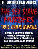 The Sex Slave Murders True Crime Bundle: Serial Killers Gerald & Charlene Gallego\Fred & Rosemary West\Leonard Lake & Charlges Ng\Paul Bernardo & Karla Homolka