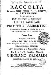 Raccolta di alcune notificazioni editti ed istruzioni pubblicate dall'eminentissimo ...: signor cardinale Prospero Lambertini, arcivescovo di Bologna ... pel buon governo della suo diocesi, Volume 1