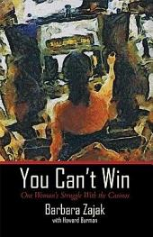 You Can't Win: One Woman's Struggle with the Casinos
