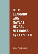 DEEP LEARNING with MATLAB  NEURAL NETWORKS by EXAMPLES PDF