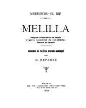 Melilla: peligros, desaciertos de España, urgente necesidad de remediarlos, manera de hacerlo : nociones de política hispano-marroquí