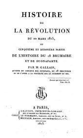 Histoire de la Révolution du 20 mars 1815, ou, Cinquième et dernière partie de l'Histoire du 18 Brumaire et de Buonaparte