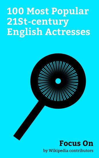 Focus On  100 Most Popular 21St century English Actresses PDF