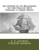 Sea Power in Its Relations to the War of 1812 Volume 1 PDF