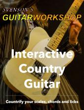 Interactive Country Guitar: Countrify your scales, chords and licks