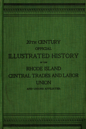 20th Century Illustrated History of Rhode Island and the Rhode Island Central Trades and Labor Union and Its Affiliated Organizations