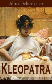 Kleopatra (Vollständige Ausgabe): Lebensgeschichte der legendären ägyptischen Königin (Historischer Roman)