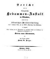 Bericht über die Königliche Hebammen-Anstalt in München: erstattet bei d. öffentl. Preisevertheilung d. 7. Jan. 1841, als am XXV. Jahrestage ihres Bestehens