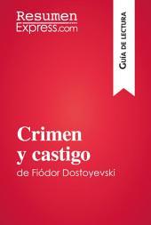 Crimen y castigo de Fiódor Dostoievski (Guía de lectura): Resumen y análisis completo