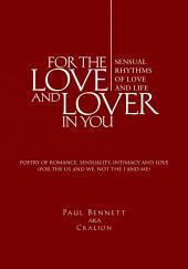 FOR THE LOVE AND LOVER IN YOU: (Sensual Rhythms of Love and Life)