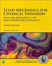 Fluid Mechanics for Chemical Engineers: with Microfluidics, CFD, and COMSOL Multiphysics 5, Edition 3