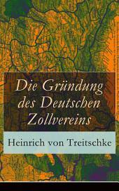 Die Gründung des Deutschen Zollvereins (Vollständige Ausgabe): Ein Quellenbuch: Urkunden + Briefe + Aktenstücke zur Geschichte des Deutschen Zollvereins