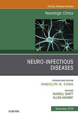 Neuro-Infectious Diseases, An Issue of Neurologic Clinics E-Book