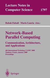 Network-Based Parallel Computing - Communication, Architecture, and Applications: 4th International Workshop, CANPC 2000 Toulouse, France, January 8, 2000 Proceedings