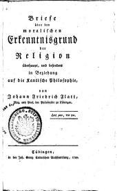 Briefe über den moralischen Erkenntnisgrund der Religion überhaupt: und besonders in Beziehung auf die Kantische Philosophie