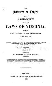 The statutes at large: being a collection of all the laws of Virginia, from the first session of the Legislature in the year 1619 : published pursuant to an act of the General Assembly of Virginia, passed on the fifth day of February one thousand eight hundred and eight, Volume 2