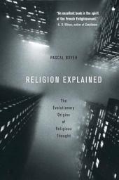 Religion Explained: The Evolutionary Origins of Religious Thought
