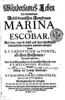 Wundersames Leben der Ehrw  rdigen Vallisoletanischen Jungfrauen Marina von Escobar   Aus dem was sie selbst auff ihrer Geistlichen V  tern Befehle verzeichnet zusammen getragen   1   1700  PDF