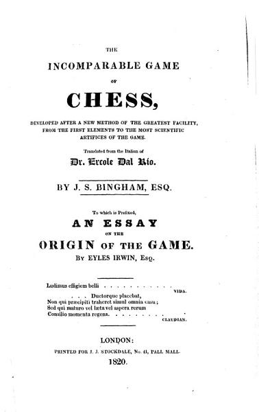 Download The Incomparable Game Of Chess     To which is Prefixed  An Essay On The Origin Of The Game  By Eyles Irwin Book