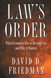 Law's Order: What Economics Has to Do with Law and Why It Matters