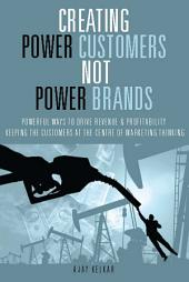 Creating Power customers not Power brands