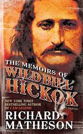 The Memoirs of Wild Bill Hickok: A Novel