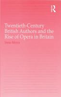 Twentieth Century British Authors and the Rise of Opera in Britain PDF