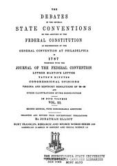 The Debates in the Several State Conventions on the Adoption of the Federal Constitution as Recommended by the General Convention at Philadelphia, in 1787: Together with the Journal of the Federal Convention, Luther Martin's Letter, Yates's Minutes, Congressional Opinions, Virginia and Kentucky Resolutions of '98-'99, and Other Illustrations of the Constitution, Volume 3