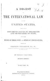 A Digest of the International Law of the United States: Taken from Documents Issued by Presidents and Secretaries of State, and from Decisions of Federal Courts and Opinions of Attorneys-general, Volume 2