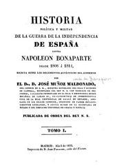 Historia politica y militar de la guerra de la independencia de Espa~na contra Napoleon Bonaparte: desde 1808 á 1814, secrita sobre los documentos authénticos del gobierno, Volumen 1